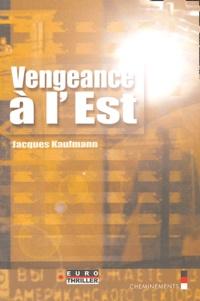 Jacques Kaufmann - Vengeance à l'Est.