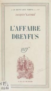 Jacques Kayser - L'affaire Dreyfus.