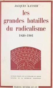 Jacques Kayser - Les grandes batailles du radicalisme - Des origines aux portes du pouvoir, 1820-1901.