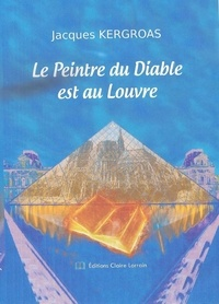 Jacques Kergroas - Le Peintre du Diable est au Louvre.