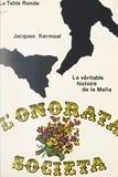 Jacques Kermoal - L'Onorata Societa - La véritable histoire de la Mafia.