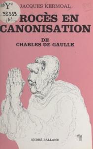 Jacques Kermoal - Procès en canonisation de Charles de Gaulle.