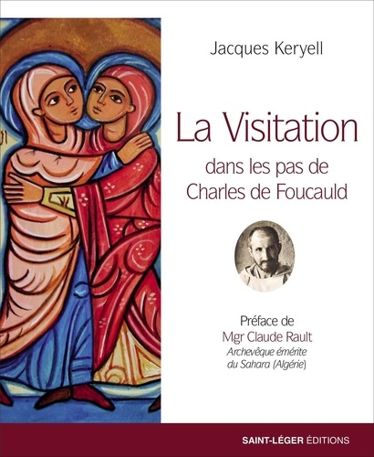 Jacques Keryell - La Visitation - Dans les pas de Charles de Foucauld.