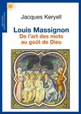 Jacques Keryell - Louis Massignon - De l'art des mots au goût de Dieu.