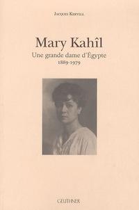 Jacques Keryell - Mary Kahîl - Une grande dame d'Egypte 1889-1979.