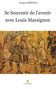 Jacques Keryell - Se souvenir de l'avenir avec Louis Massignon.