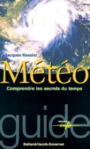 Jacques Kessler - METEO. - Comprendre les secrets du temps.