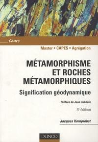 Jacques Kornprobst - Métamorphisme et roches métamorphiques - Signification géodynamique.