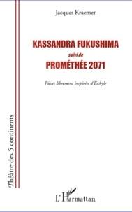 Jacques Kraemer - Kassandra Fukushima - Suivi de Prométhée 2071.