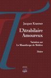 Jacques Kraemer - L'Atrabilaire Amoureux - Variation sur Le Misanthrope de Molière.