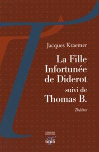 Jacques Kraemer - La fille infortunée de Diderot suivi de Thomas B..