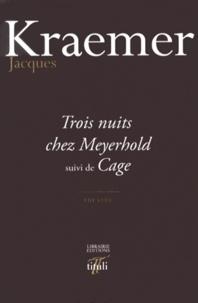Jacques Kraemer - Trois nuits chez Meyerhold suivi de Cage.