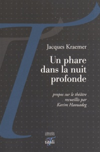 Jacques Kraemer - Un phare dans la nuit profonde - Propos sur le théâtre.