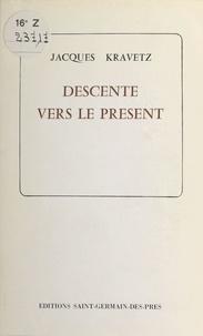 Jacques Kravetz - Descente vers le présent.