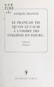 Jacques Kravetz - Le Français tel qu'on le cause à l'ombre des collèges en fleurs....