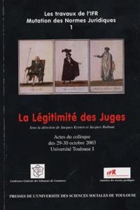 Jacques Krynen et Jacques Raibaut - La Légitimité des Juges - Actes du Colloque des 29-30 Octobre 2003.
