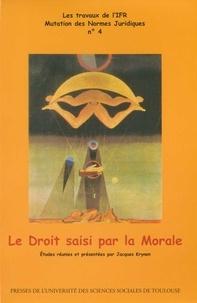 Jacques Krynen - Le Droit saisi par la Morale.