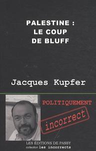 Jacques Kupfer - Palestine : le coup de bluff.