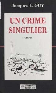 Jacques-L Guy - Un crime singulier.