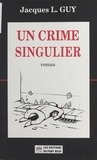 Jacques-L Guy - Un crime singulier.