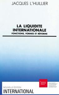 Jacques L'huillier - La Liquidité internationale - Fonctions, formes et réforme.