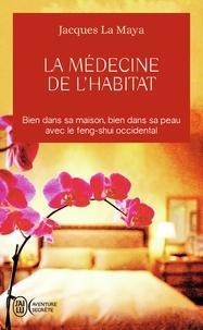 Jacques La Maya - La médecine de l'habitat - Bien dans sa maison, bien dans sa peau avec le feng-shui occidental.