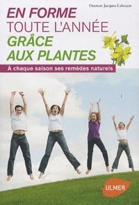 Jacques Labescat - En forme toute l'année grâce aux plantes - A chaque saison ses remèdes naturels.