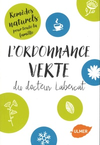 Jacques Labescat - L'ordonnance verte du docteur Labescat - Remèdes naturels pour toute la famille.