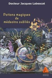 Jacques Labescat - Potions magiques de médecins oubliés.