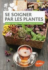 Jacques Labescat - Se soigner par les plantes - Remèdes naturels pour tous les maux du quotidien.