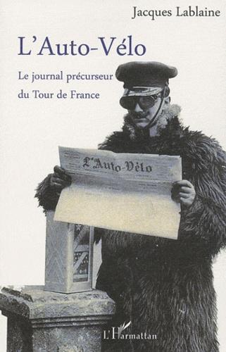 Jacques Lablaine - L'Auto-Vélo - Le journal précurseur du Tour de France.