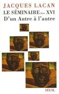 Jacques Lacan - Le séminaire de Jacques Lacan - Tome 16, D'un Autre à l'autre.