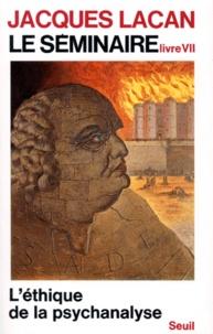 Jacques Lacan - LE SEMINAIRE. - Livre 7, l'ethique de la psychanalyse.