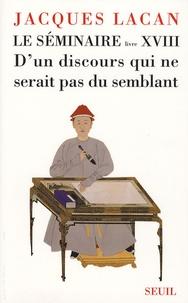 Jacques Lacan - Le séminaire - Livre XVIII, D'un discours qui ne serait pas du semblant (1971).