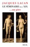 Jacques Lacan - Le séminaire - Livre XIX... ou pire.