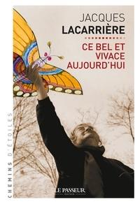 Jacques Lacarrière et Pascal Dibie - Ce bel et vivace aujourd'hui.
