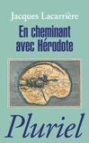 Jacques Lacarrière - En cheminant avec Hérodote - Suivi de Les plus anciens voyages du monde.