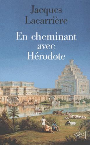 En cheminant avec Hérodote. Suivi de Les plus anciens voyages du monde - Jacques Lacarrière