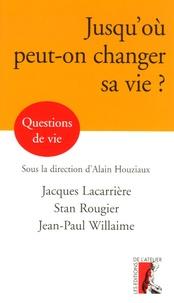 Jacques Lacarrière et Stan Rougier - Jusqu'où peut-on changer sa vie ?.