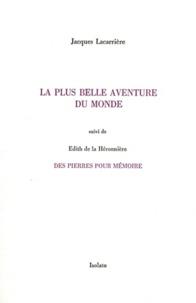 Jacques Lacarrière et Edith de La Héronnière - La plus belle aventure du monde Suivi des pierre pour mémoire.
