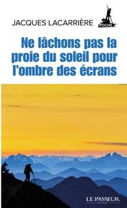 Jacques Lacarrière - Ne lâchons pas la proie du soleil pour l'ombre des écrans.