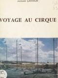 Jacques Lachaud et  Colyann - Voyage au cirque.