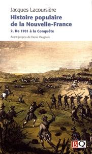 Jacques Lacoursière - Histoire populaire de la Nouvelle-France - Tome 2, De 1701 à la conquête.