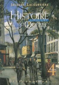 Jacques Lacoursière - Histoire populaire du Québec - Tome 4, 1896 à 1960.