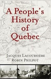 Jacques Lacoursière et Robin Philpot - People's History of Quebec, A.