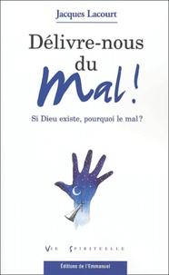 Jacques Lacourt - Délivre-nous du mal ! - Si Dieu existe, pourquoi le mal ?.