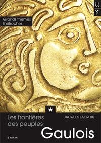 Jacques Lacroix - Les frontières des peuples gaulois - Tome 1, Grands thèmes limitrophes.