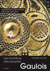 Jacques Lacroix - Les frontières des peuples gaulois - Tome 2, Appellations méconnues et Atlas des territoires gaulois.