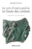 Jacques Lacroix - Les noms d'origine gauloise, La Gaule des combats.