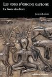 Jacques Lacroix - Les noms d'origine gauloise - La Gaule des dieux.